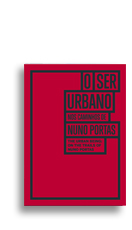 Book to accompany the exhibition 'O Ser Urbano: Nos caminhos de Nuno Portas'.